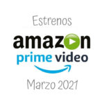 Estrenos amazon prime video marzo 2021