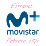 Estrenos Movistar plus febrero 2021